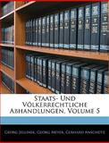 Staats- Und Völkerrechtliche Abhandlungen, Volume 4, Georg Jellinek and Georg Meyer, 1145428134