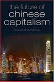 The Future of Chinese Capitalism, Redding, Gordon and Witt, Michael A., 0199218137