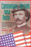 Commanding Boston's Irish Ninth : The Civil War Letters of Colonel Patrick R. Guiney, Ninth Massachusetts Volunteer Infantry, Guiney, Patrick R. and Samito, Christian G., 0823218139