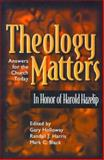 Theology Matters, Gary Holloway, Mark C. Black, Harold Hazelip, 0899008135