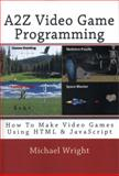 A2Z Video Game Programming, Michael Wright, 1456518135