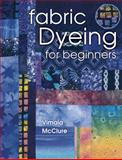 Fabric Dyeing for Beginners, Vimala McClure and Barbara Smith, 1574328131
