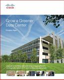 Grow a Greener Data Center : A Guide to Building and Operating Energy-Efficient, Ecologically Sensitive Server Environments, Alger, Douglas, 1587058138