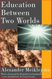 Education Between Two Worlds, Meiklejohn, Alexander, 0202308138