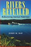 Rivers Revealed : Rediscovering America's Waterways, Hay, Jerry M., 0253348137