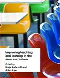 Improving Teaching and Learning in the Core Curriculum, Kate Ashcroft, Professor Kate Ashcroft, John Lee, 0750708131