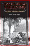 Take Care of the Living : Reconstructing Confederate Veteran Families in Virginia, McClurken, Jeffrey W., 0813928133
