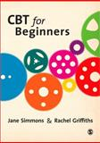 CBT for Beginners, Simmons, Jane and Griffiths, Rachel, 1412948134