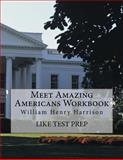 Meet Amazing Americans Workbook: William Henry Harrison, Like Test Prep, 150036813X