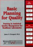 Basic Planning for Quality : Training in Analytical Quality Management for Healthcare Laboratories, Westgard, James O., 1886958130