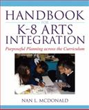 Handbook for K-8 Arts Integration : Purposeful Planning Across the Curriculum, McDonald, Nan L., 0136138136