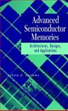 Advanced Semiconductor Memories : Architectures, Designs, and Applications, Sharma, Ashok K., 0471208132