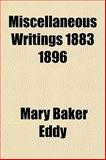 Miscellaneous Writings 1883 1896, Mary Baker Eddy, 115478813X