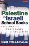 Palestine in Israeli School Books : Ideology and Propaganda in Education, Peled-Elhanan, Nurit, 1845118138