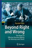 Beyond Right and Wrong : The Power of Effective Decision Making for Attorneys and Clients, Kiser, Randall, 3642038131