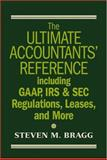 The Ultimate Accountants' Reference : Including GAAP, IRS and SEC Regulations, Leases, and More, Bragg, Steven M., 0471678139