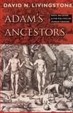 Adam's Ancestors : Race, Religion, and the Politics of Human Origins, Livingstone, David N., 0801888131