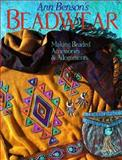 Ann Benson's Beadwear : Making Beaded Accessories and Adornments, Benson, Ann, 0806908130