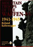 The Mountain Troops of the Waffen-SS, 1941-1945, Roland Kaltenegger, 0887408133