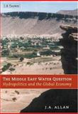 The Middle East Water Question : Hydropolitics and the Global Economy, Allan, Tony, 1860648134