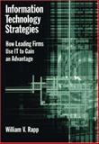 Information Technology Strategies : How Leading Firms Use IT to Gain an Advantage, Rapp, William V., 0195148134