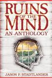 Ruins of the Mind, Jason P. Stadtlander, 1475148135