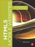 HTML5 Mobile Websites : Turbocharging HTML5 with jQuery, Sencha Touch, and Other Frameworks, David, Matthew, 024081813X