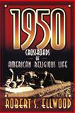 1950, Crossroads of American Religious Life, Ellwood, Robert S., 0664258131