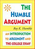The Humble Argument : An Introduction to Argument and the College Essay, Humble, Roy K., 0981818137