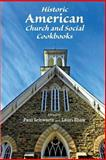 Historic American Church and Social Cookbooks : Pages from Classic Cookbooks of the Late Nineteenth and Early Twentieth Centuries, Paul Schwartz, 0985568135