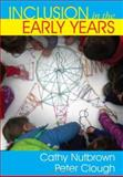 Inclusion in the Early Years : Critical Analyses and Enabling Narratives, Nutbrown, Cathy and Clough, Peter, 1412908132
