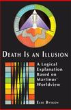 Death Is an Illusion : A Logical Explanation Based on Martinus' Worldview, Byskov, Else, 1557788138