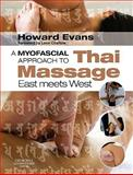 A Myofascial Approach to Thai Massage : East Meets West, Evans, Howard Derek, 0443068143