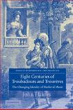 Eight Centuries of Troubadours and Trouvéres : The Changing Identity of Medieval Music, Haines, John, 0521108144