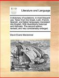 A Dictionary of Quotations, in Most Frequent Use Taken from the Greek, Latin, French, Spanish, and Italian Languages; Translated into English with I, David Evans MacDonnel, 1140858149