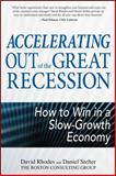 Accelerating out of the Great Recession: How to Win in a Slow-Growth Economy, Rhodes, David and Stelter, Daniel, 0071718141