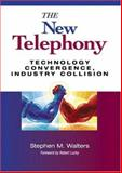 The New Telephony : Technology Convergence, Industry Collision, Walters, Steve M. and Walters, Stephen M., 0130358142