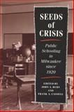 Seeds of Crisis : Public Schooling in Milwaukee since 1920, Rury, John L., 0299138143