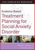 Evidence-Based Treatment Planning for Social Anxiety Disorder, Jongsma, Arthur E., Jr. and Bruce, Timothy J., 0470548142
