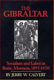 The Gibraltar : Socialism and Labor in Butte, Montana, 1895-1920, Calvert, Jerry W., 0917298144
