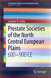 Prestate Societies of the North Central European Plains : 600-900 Ce, Lozny, Ludomir R., 1461468140