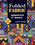 Folded Fabric Squares and More, Joyce Mori and Shelley L.  Hawkins, 157432814X