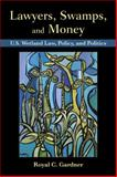 Lawyers, Swamps, and Money : U. S. Wetland Law, Policy, and Politics, Gardner, Royal C., 1597268143