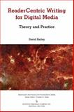 Readercentric Writing for Digital Media : Theory and Practice, Hailey, David, 0895038145