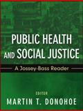 Public Health and Social Justice : A Jossey-Bass Reader, Donohoe, Martin, 111808814X