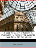 A List of All the Songs and Passages in Shakspere Which Have Been Set to Music, James Greenhill, 1146638140
