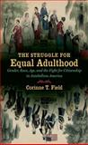 The Struggle for Equal Adulthood, Corinne T. Field, 1469618141