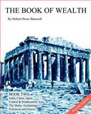 The Book of Wealth - Book Two: Popular Edition, Hubert Bancroft, 1477538143