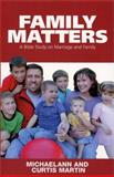 Family Matters : A Bible Study on Marriage and Family, Martin, Michaelann and Martin, Michaelann, 1931018146