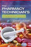 The Pharmacy Technician's Reference Guide, Kaiser, Cristina, 0781798140